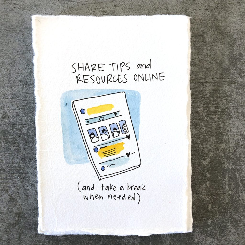share tips and resources online and take a break when needed